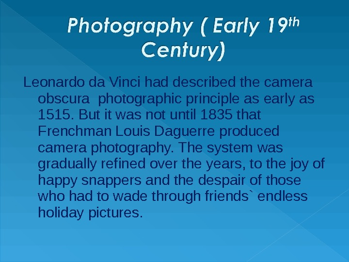 Leonardo da Vinci had described the camera obscura photographic principle as early as 1515. But it