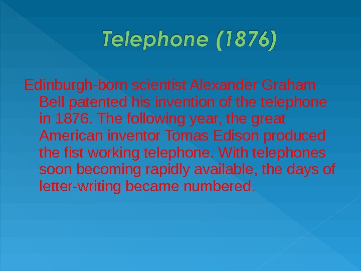 Edinburgh-born scientist Alexander Graham Bell patented his invention of the telephone in 1876. The following year,