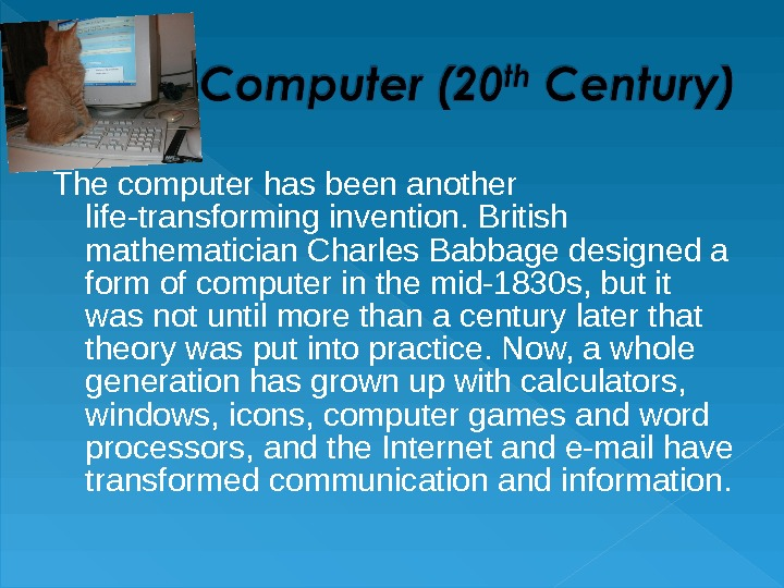 The computer has been another life-transforming invention. British mathematician Charles Babbage designed a form of computer