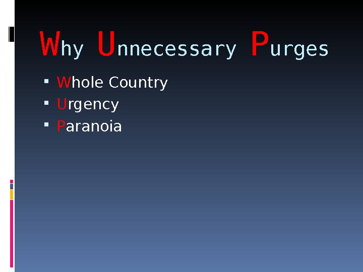 W hy U nnecessary P urges W hole Country U rgency P aranoia