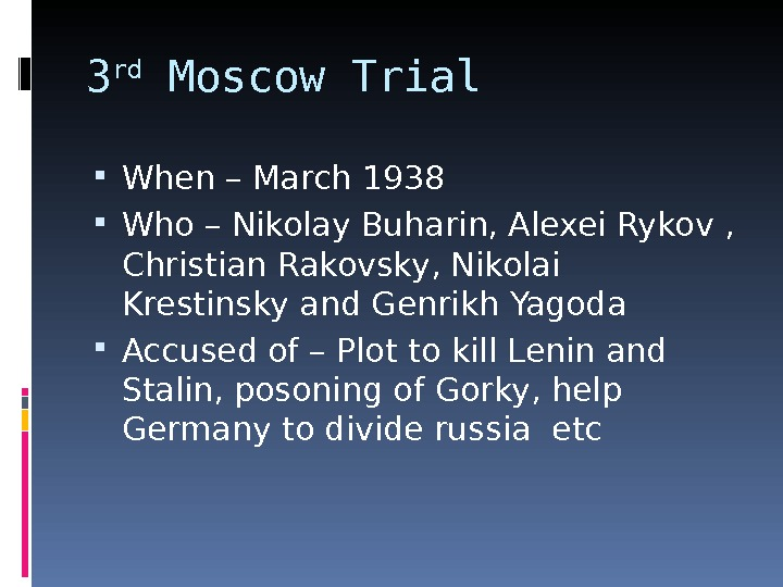 3 rd Moscow Trial When – March 1938 Who – Nikolay Buharin, Alexei Rykov ,