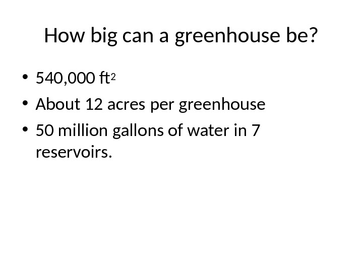 How big can a greenhouse be?  • 540, 000 f 2 • About 12 acres