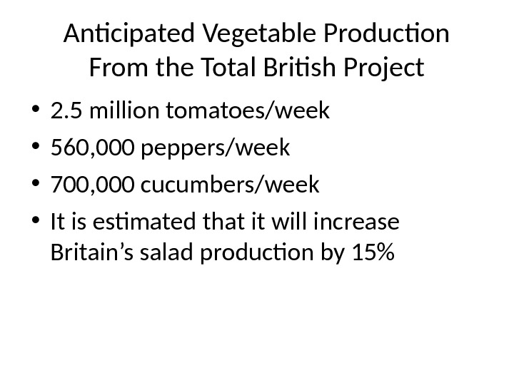 Anticipated Vegetable Production From the Total British Project • 2. 5 million tomatoes/week • 560, 000