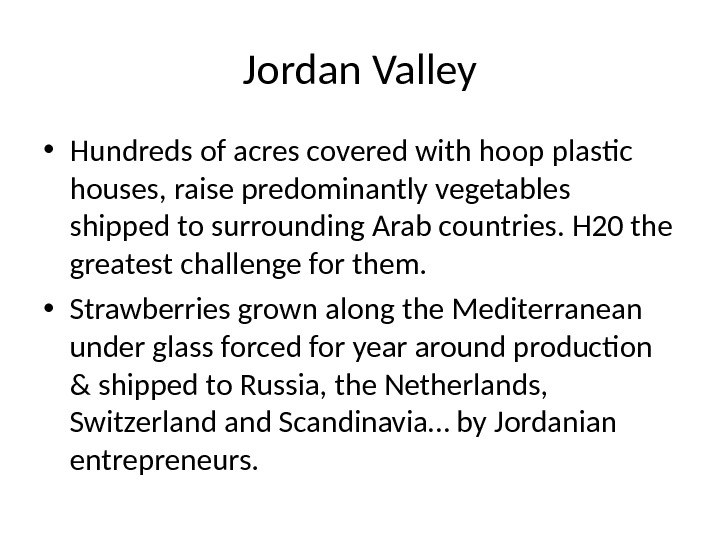 Jordan Valley • Hundreds of acres covered with hoop plastic houses, raise predominantly vegetables shipped to