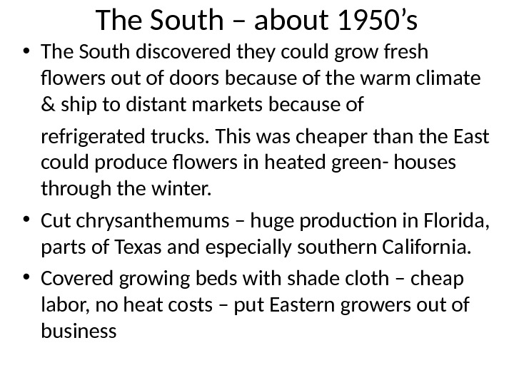 The South – about 1950's • The South discovered they could grow fresh flowers out of