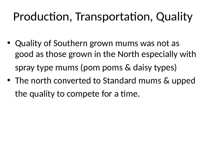 Production, Transportation, Quality • Quality of Southern grown mums was not as good as those grown