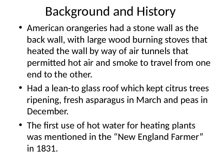 Background and History • American orangeries had a stone wall as the back wall, with large