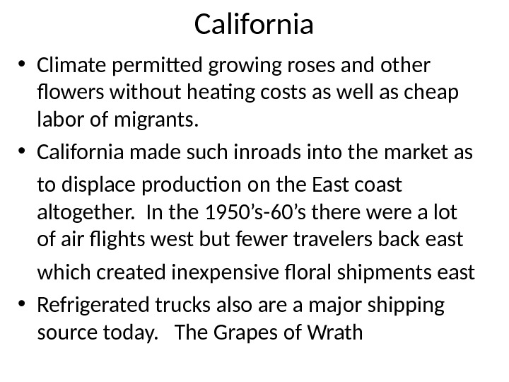 California • Climate permitted growing roses and other flowers without heating costs as well as cheap