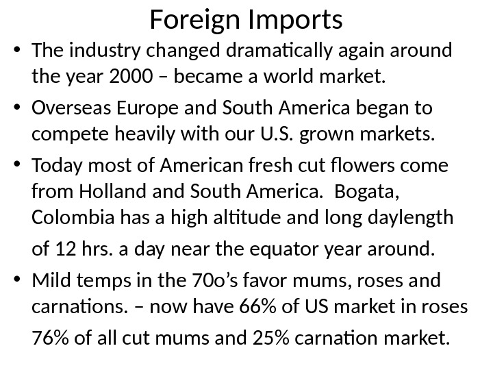 Foreign Imports • The industry changed dramatically again around the year 2000 – became a world