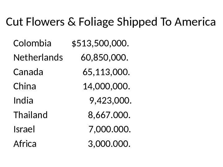 Cut Flowers & Foliage Shipped To America Colombia  $513, 500, 000. Netherlands  60, 850,