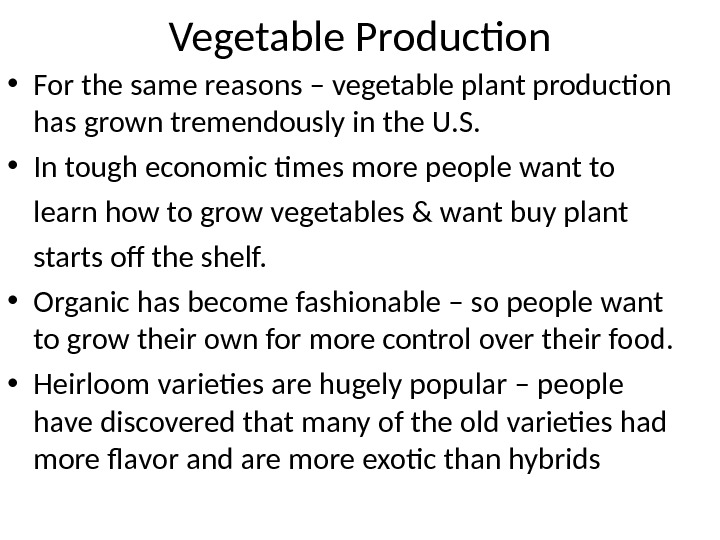 Vegetable Production • For the same reasons – vegetable plant production has grown tremendously in the