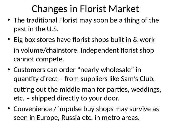 Changes in Florist Market • The traditional Florist may soon be a thing of the past
