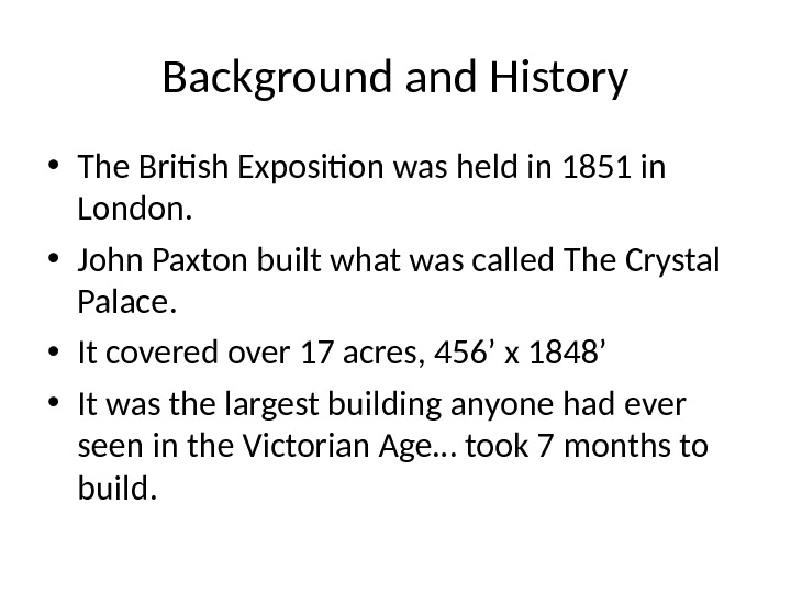 Background and History • The British Exposition was held in 1851 in London.  • John
