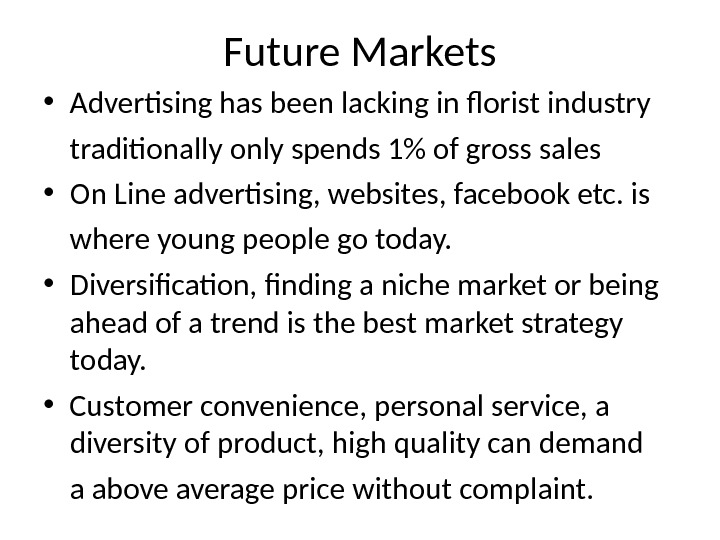 Future Markets • Advertising has been lacking in florist industry traditionally only spends 1 of gross