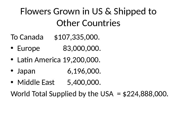 Flowers Grown in US & Shipped to Other Countries To Canada $107, 335, 000.  •