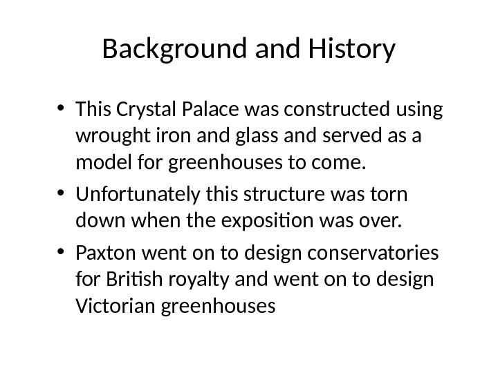 Background and History • This Crystal Palace was constructed using wrought iron and glass and served