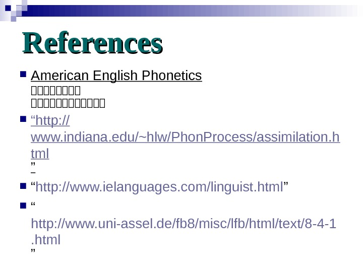"References American English Phonetics 作作作作作作作作作作作作 "" http: // www. indiana. edu/~hlw/Phon. Process/assimilation. h tml"