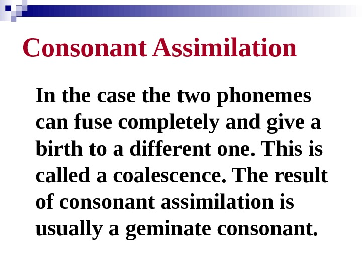 Consonant Assimilation In the case the two phonemes can fuse completely and give a