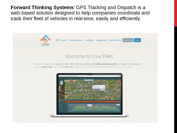 Forward Thinking Systems ' GPS Tracking and Dispatch is a web-based solution designed to help companies
