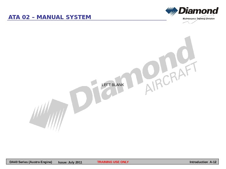 TRAINING USE ONLYATA 02 – MANUAL SYSTEM LEFT BLANK Introduction A-12 DA 40 Series (Austro Engine)