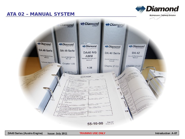 ATA 02 – MANUAL SYSTEM TRAINING USE ONLY Introduction A-07 DA 40 Series (Austro Engine) Issue: