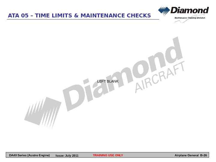 TRAINING USE ONLYATA 05 – TIME LIMITS & MAINTENANCE CHECKS Airplane General B-26 LEFT BLANK DA