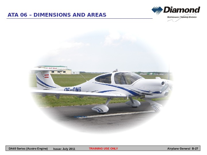 TRAINING USE ONLYATA 06 – DIMENSIONS AND AREAS Airplane General B-27 DA 40 Series (Austro Engine)