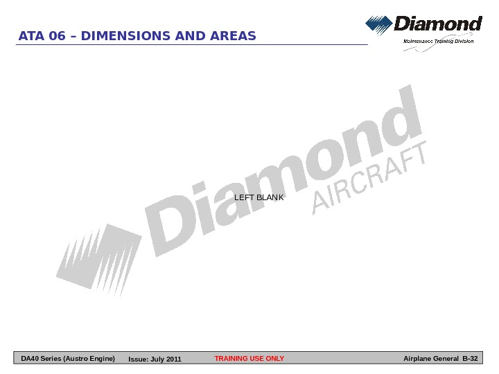 TRAINING USE ONLYATA 06 – DIMENSIONS AND AREAS Airplane General B-32 LEFT BLANK DA 40 Series