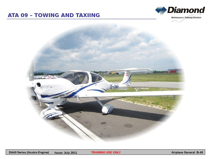 TRAINING USE ONLYATA 09 – TOWING AND TAXIING Airplane General B-40 DA 40 Series (Austro Engine)