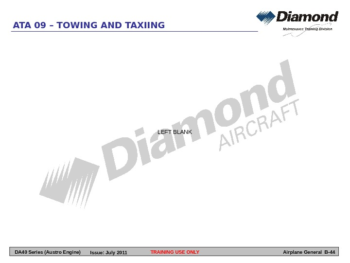 TRAINING USE ONLYATA 09 – TOWING AND TAXIING Airplane General B-44 LEFT BLANK DA 40 Series