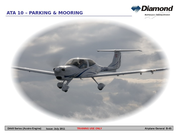 TRAINING USE ONLYATA 10 – PARKING & MOORING Airplane General B-45 DA 40 Series (Austro Engine)