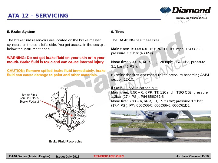 TRAINING USE ONLYATA 12 – SERVICING Airplane General B-596. Tires The DA 40 NG has these