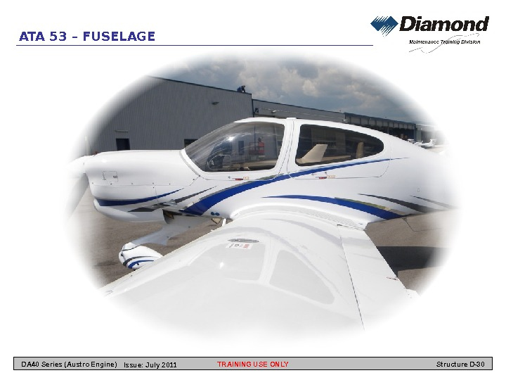 ATA 53 – FUSELAGE TRAINING USE ONLY Structure D-30 DA 40 Series (Austro Engine) Issue: July