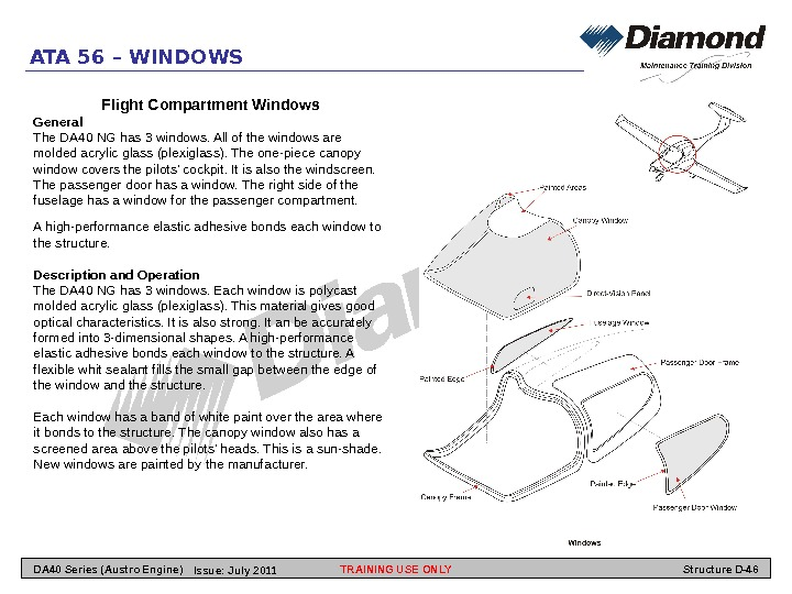 Flight Compartment Windows General The DA 40 NG has 3 windows. All of the windows are