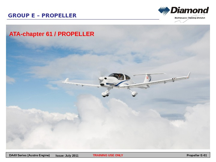 GROUP E – PROPELLER ATA-chapter 61 / PROPELLER TRAINING USE ONLYDA 40 Series (Austro Engine) Propeller