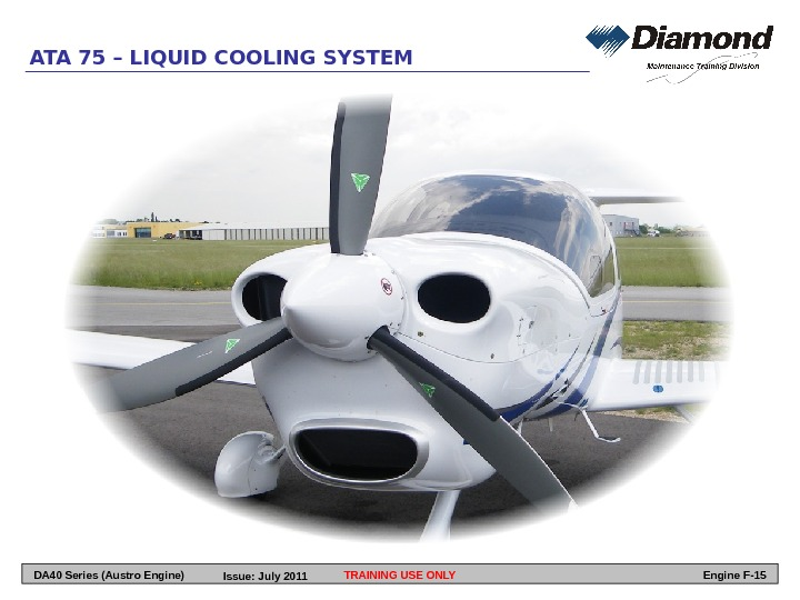 ATA 75 – LIQUID COOLING SYSTEM TRAINING USE ONLY Engine F-15 DA 40 Series (Austro Engine)
