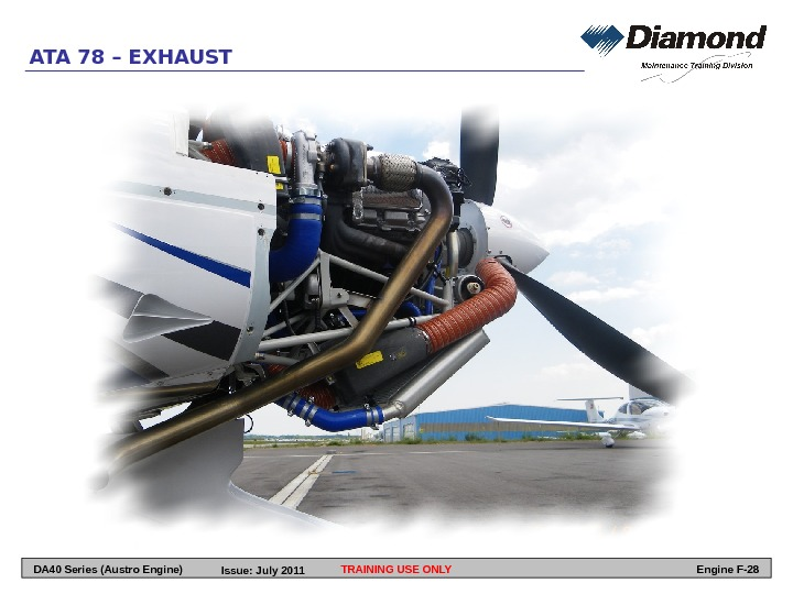 ATA 78 – EXHAUST TRAINING USE ONLY Engine F-28 DA 40 Series (Austro Engine) Issue: July