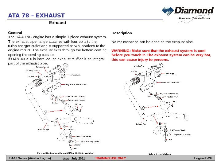 ATA 78 – EXHAUST Exhaust General The DA 40 NG engine has a simple 1 -piece