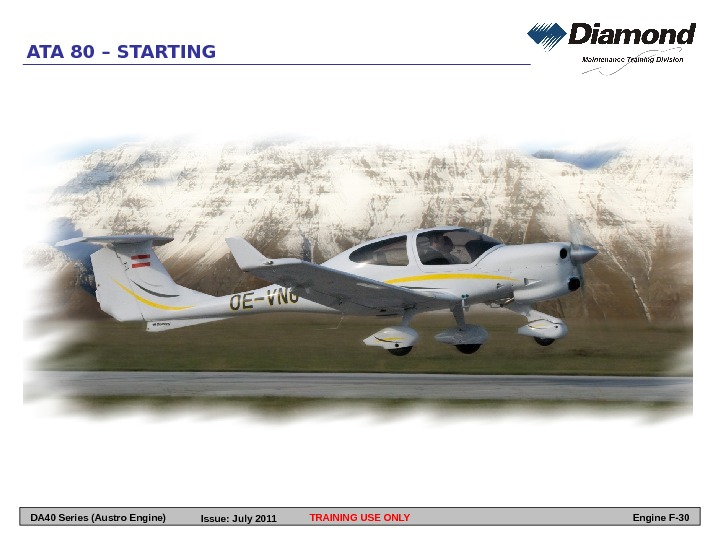 ATA 80 – STARTING TRAINING USE ONLY Engine F-30 DA 40 Series (Austro Engine) Issue: July
