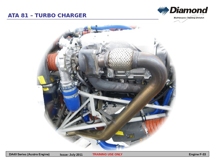 ATA 81 – TURBO CHARGER TRAINING USE ONLY Engine F-33 DA 40 Series (Austro Engine) Issue: