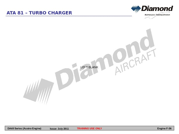 ATA 81 – TURBO CHARGER TRAINING USE ONLY Engine F-36 DA 40 Series (Austro Engine) Issue: