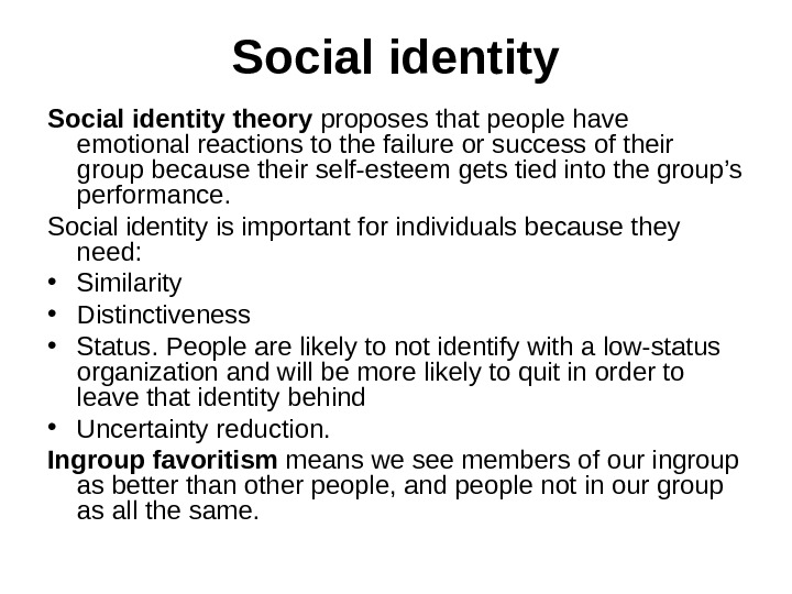Social identity theory proposes that people have emotional reactions to the failure or success of their