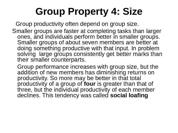 Group Property 4: Size Group productivity often depend on group size. Smaller groups are faster at