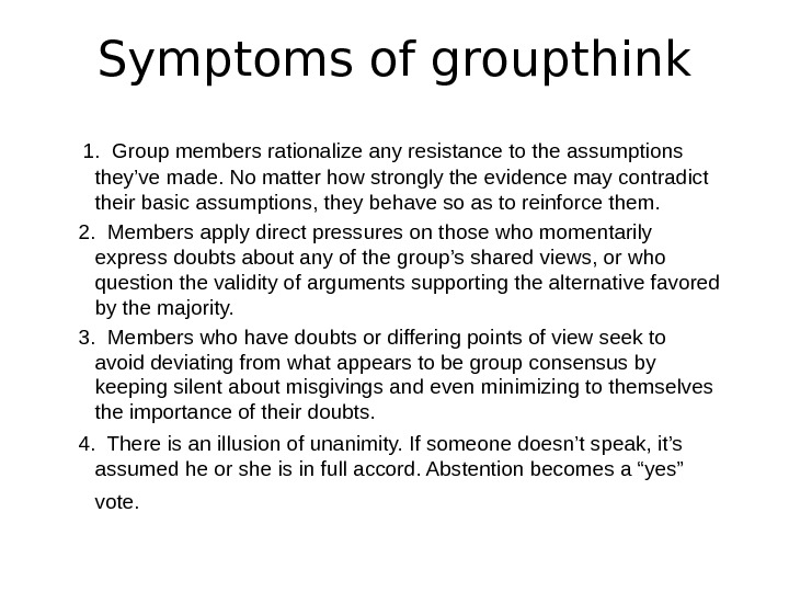 S ymptoms of groupthink  1.  Group members rationalize any resistance to the assumptions they've