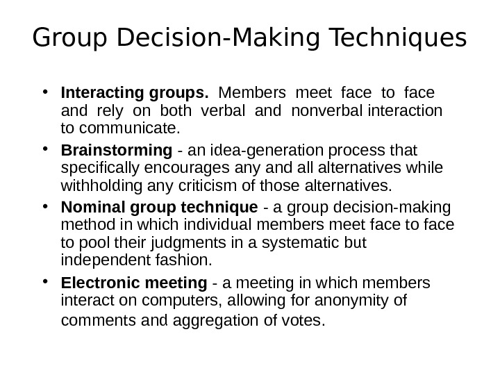 Group Decision-Making Techniques  • Interacting groups.  Members meet face to face  and rely