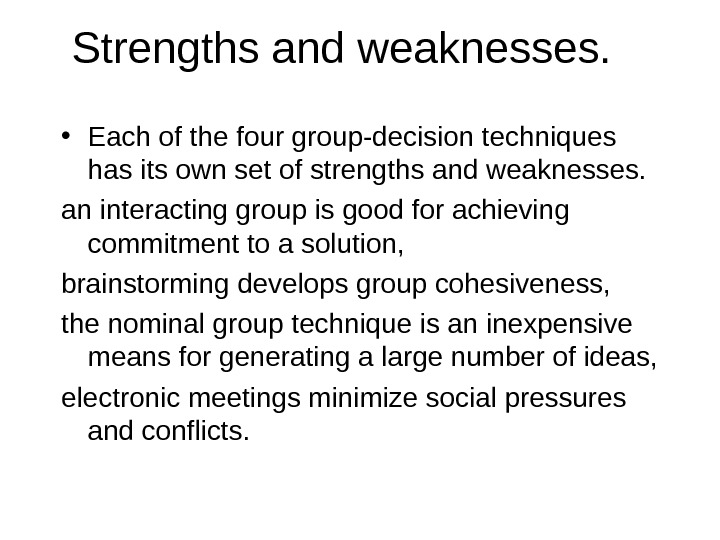 S trengths and weaknesses.  • Each of the four group-decision techniques has its own set