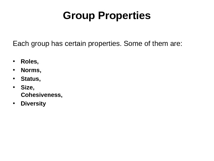 Group Properties Each group has certain properties. Some of them are:  • Roles,  •