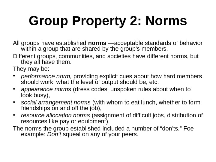 Group Property 2: Norms All groups have established norms —acceptable standards of behavior within a group