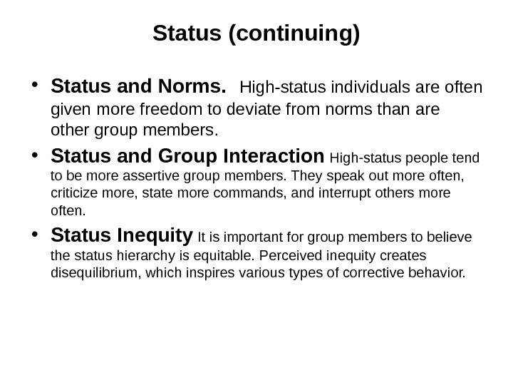 Status (continuing) • Status and Norms. High-status individuals are often given more freedom to deviate from