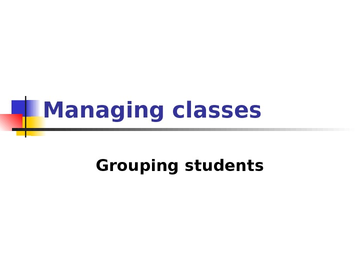 Managing classes Grouping students